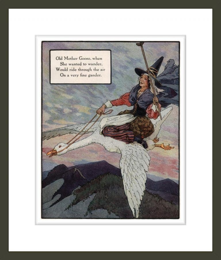 """""""Old Mother Goose, when she wanted to wander, would ride through the air on a very fine gander."""""""