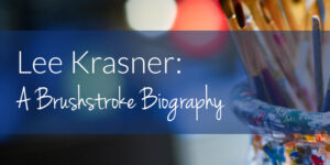 Lee Krasner: A Brushstroke Biography